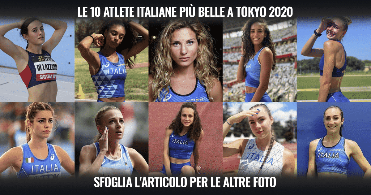 L'Italia dell'atletica: ecco le 10 atlete più belle della spedizione azzurra a Tokyo!